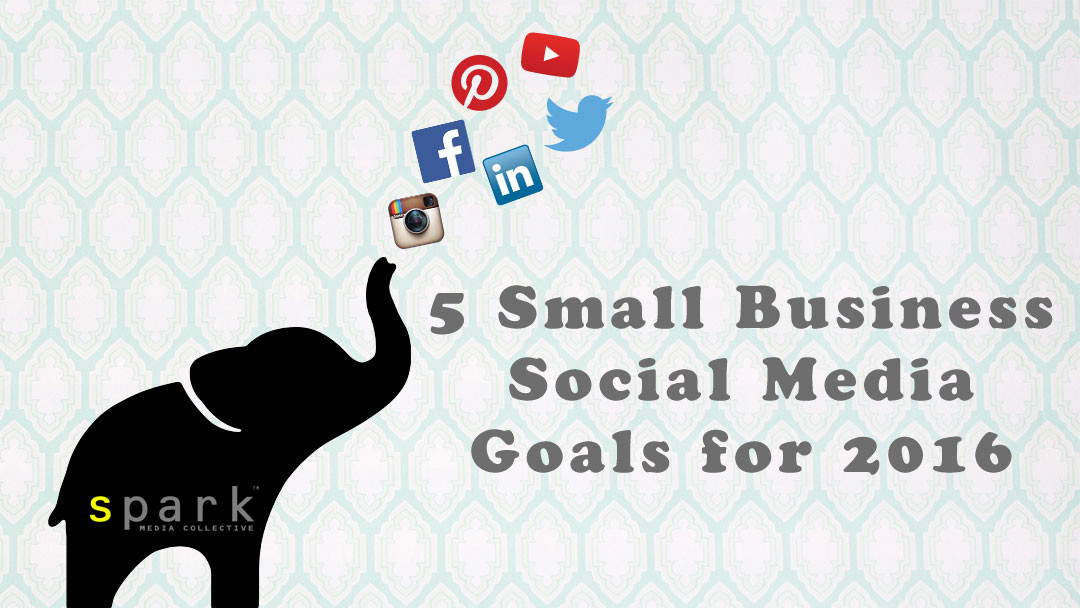 5 Small Business Social Media Marketing Goals for 2016